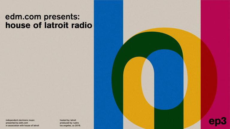 EDM.com Presents: House of Latroit Radio - Ep.3