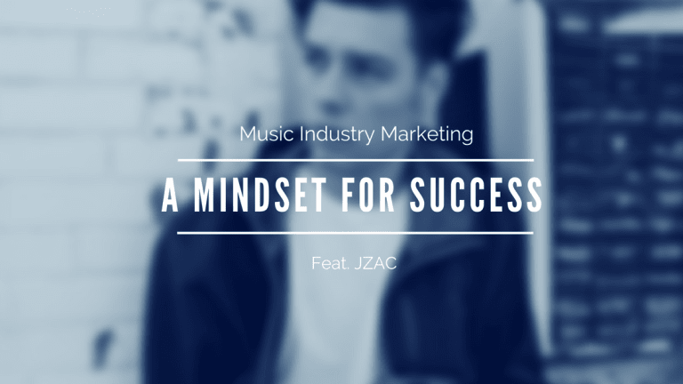 Music Industry Marketing: A Mindset For Success