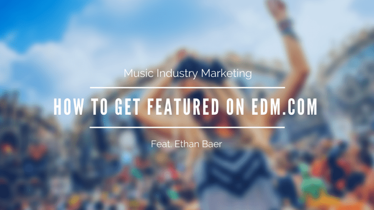 Music Industry Marketing: How To Get Featured On EDM.com