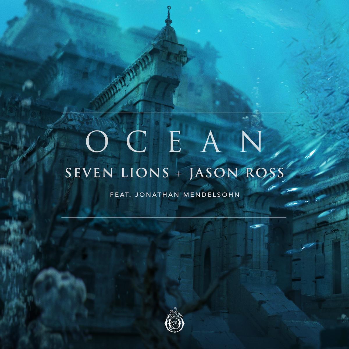 Seven Lions + Jason Ross - Ocean (Ft. Jonathan Mendelsohn)