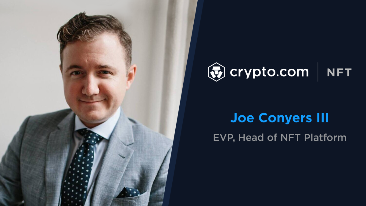 Joe Conyers III was recently named Executive Vice President, Global Head of NFTs at Crypto.com.